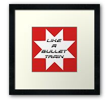 Like A Bullet Train Framed Print