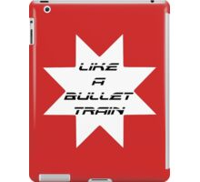 Like A Bullet Train iPad Case/Skin