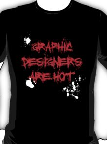 Graphic Designers are hot T-Shirt