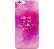 Choose Your Battles Wisely iPhone Case/Skin