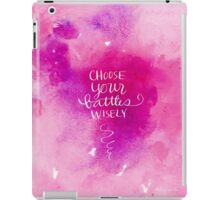 Choose Your Battles Wisely iPad Case/Skin