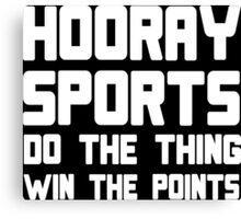 Hooray sports do the thing win the points Funny Geek Nerd Canvas Print