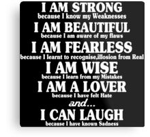 I am strong because i know my weaknesses i am beautiful because Funny Geek Nerd Metal Print