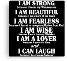 I am strong because i know my weaknesses i am beautiful because Funny Geek Nerd Canvas Print