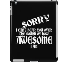 i can't Sorry hear you over the sound of how awesome i am Funny Geek Nerd iPad Case/Skin