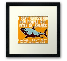 I don't undrestand  how people get  eaten by sharks i mean can't they hear the music Funny Geek Nerd Framed Print
