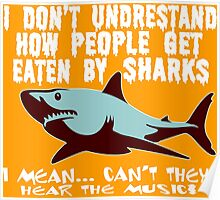 I don't undrestand  how people get  eaten by sharks i mean can't they hear the music Funny Geek Nerd Poster