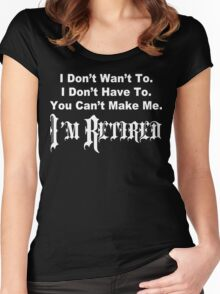I don't want to i don't have to you can't make me i'm retired Funny Geek Nerd Women's Fitted Scoop T-Shirt