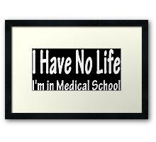 I have no life i'm in medical school Funny Geek Nerd Framed Print