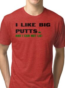 I like big putts and i can not lie Funny Geek Nerd Tri-blend T-Shirt
