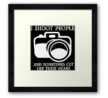 I shoot people and sometimes cut off their heads Funny Geek Nerd Framed Print