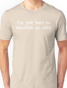 I'm just here to establish an alibi Funny Geek Nerd Unisex T-Shirt