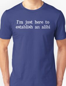 I'm just here to establish an alibi Funny Geek Nerd T-Shirt