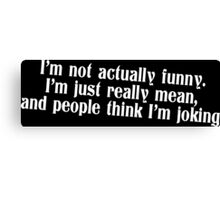 I'm not actually funny Funny Geek Nerd Canvas Print