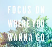 Focus On Where You Wanna Go by ShirleyStarsss