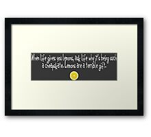 When life gives you lemons... Framed Print