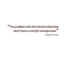 No French word for entrepreneur... (Jaw-dropping Bushisms) by gshapley