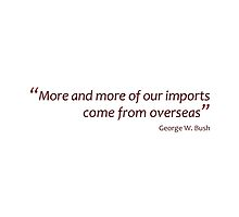 Imports from overseas?... (Jaw-dropping Bushisms) by gshapley