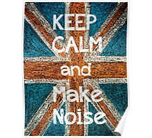 Keep Calm and Make Noise Poster