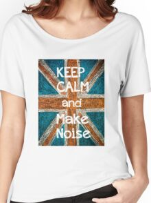 Keep Calm and Make Noise Women's Relaxed Fit T-Shirt