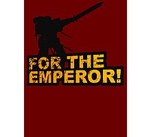 FOR THE EMPEROR! Photographic Print