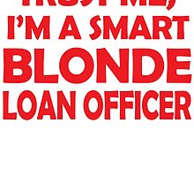 TRUST ME, I'M A SMART BLONDE LOAN OFFICER by BADASSTEES