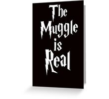 The muggle is real Greeting Card