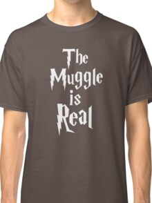 The muggle is real Classic T-Shirt