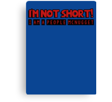 I am not short, I am a people mcnugget Canvas Print