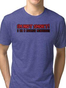 I am not short, I am a people mcnugget Tri-blend T-Shirt