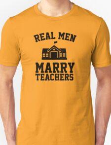 Real men marry teachers Unisex T-Shirt