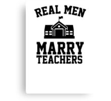 Real men marry teachers Canvas Print