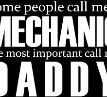 some people call me a mechanic but the most important call me daddy by teeshoppy