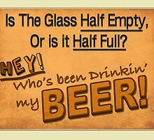 Is The Glass Half Empty... by Vince Fitter