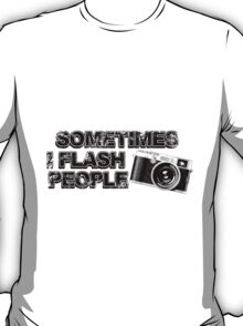 some times i flash people T-Shirt