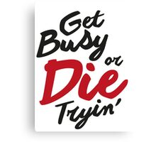 Get Busy or Die Tryin' Canvas Print