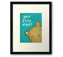 You Still Mad? Framed Print