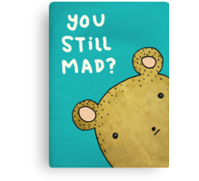 You Still Mad? Canvas Print