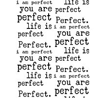 i am perfect you are perfect life is perfect bw Photographic Print