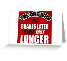The one who brakes laster says fast longer Greeting Card