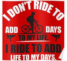 I don't ride to add days to my life. I ride to add life to my days. Poster