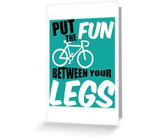 Put the fun between your legs Greeting Card