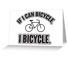 If I can bicycle, I bicycle Greeting Card