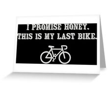 I promise honey, this is my last bike Greeting Card