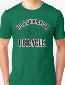 If I can bicycle, I bicycle Unisex T-Shirt