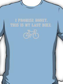 I promise honey, this is my last bike T-Shirt
