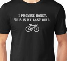 I promise honey, this is my last bike Unisex T-Shirt