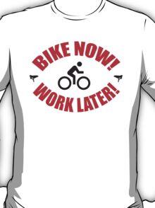 Bike now work later T-Shirt