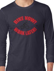 Bike now work later Long Sleeve T-Shirt