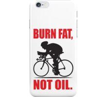 Burn fat not oil iPhone Case/Skin